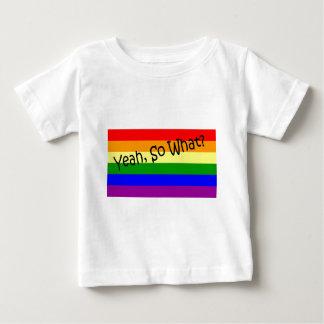 Gay -- Yeah, So What? Baby T-Shirt