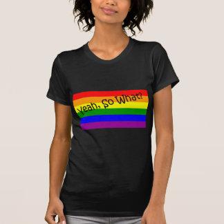 Gay -- Yeah, So What? Shirts