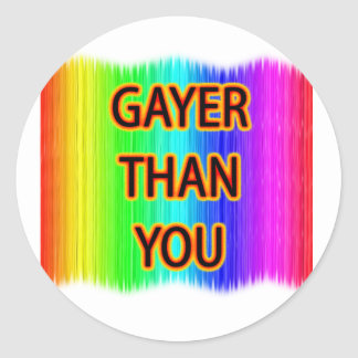 Gayer Than You Classic Round Sticker