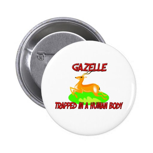 Gazelle trapped in a human body pinback buttons
