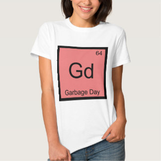 Gd - Garbage Day Chemistry Element Symbol Funny T Tee Shirt