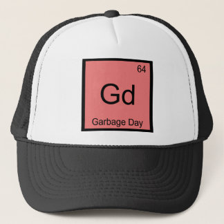 Gd - Garbage Day Chemistry Element Symbol Funny T Trucker Hat