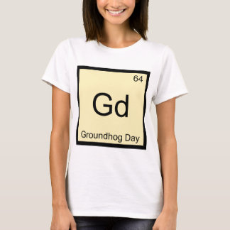 Gd - Groundhog Day Chemistry Element Symbol Tee