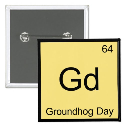 Gd - Groundhog Day Chemistry Element Symbol Tee Pins