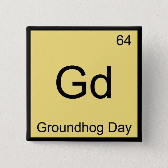 Gd - Groundhog Day Chemistry Element Symbol Tee Pinback Button