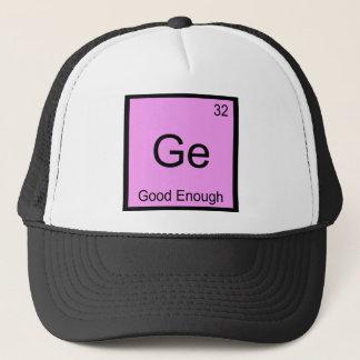 Ge - Good Enough Funny Chemistry Element Symbol T Trucker Hat
