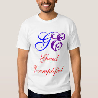 GE, Greed Exemplified T Shirt