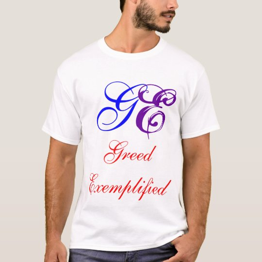 GE, Greed Exemplified T-Shirt