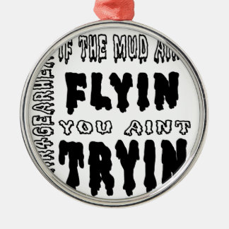 Gear4gearheads If The Mud Aint Flyin You Aint Tryi Round Metal Christmas Ornament
