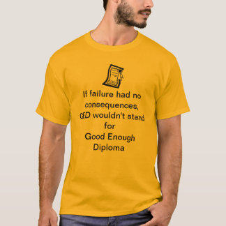 GED Good Enough Diploma Fail T-Shirt