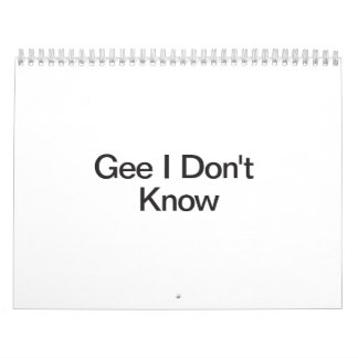 Gee I Don t Know ai Calendars