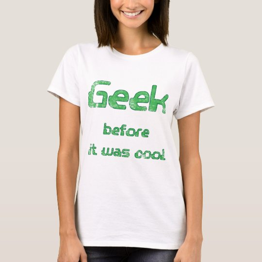 Geek Before it was Cool T-Shirt