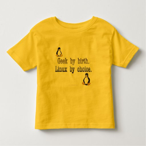 Geek by birth. Linux by choice. Toddler T-shirt