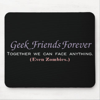 Geek Friends Forever: We Can Even Face Zombies Mouse Pad