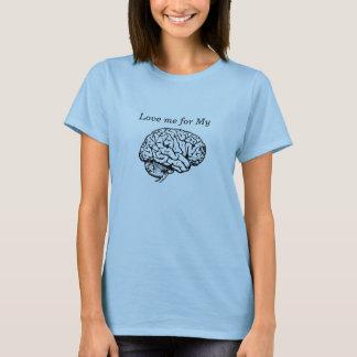 Geek Girl Love me for My Brain Smart Intelligent T-Shirt