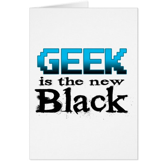 Geek Is The New Black Card