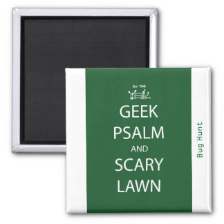 Geek Psalm and Scary Lawn Magnet