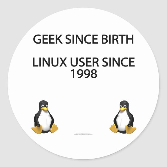 Geek since birth. Linux user since 1998. Classic Round Sticker