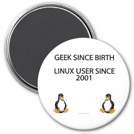 Geek since birth. Linux user since 2001. Fridge Magnets