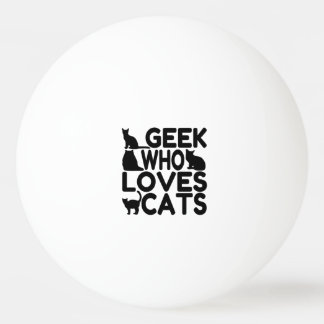 Geek Who Loves Cats Ping-Pong Ball