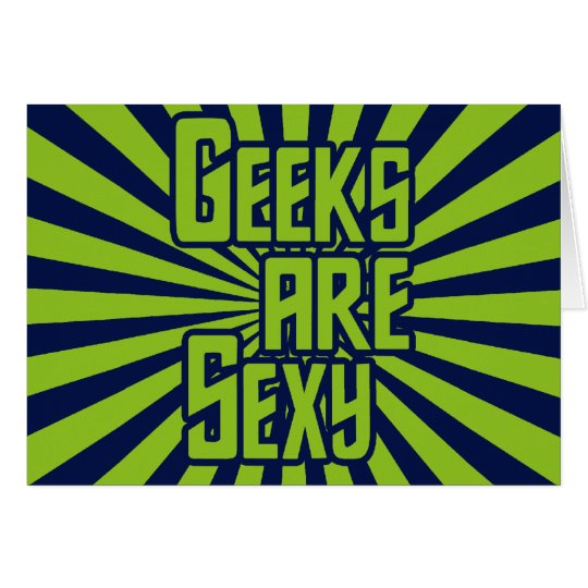 Geeks are Sexy Card