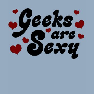 Geeks are Sexy shirt
