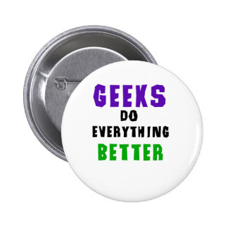Geeks Do Everything Better Pinback Buttons