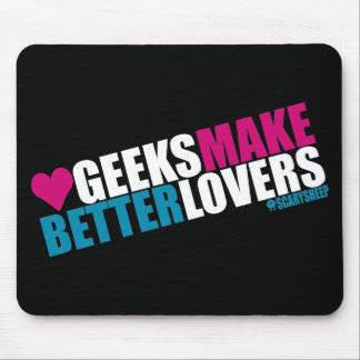 Geeks Make Better Lovers Mouse Pad