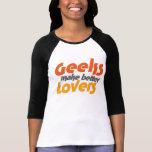 Geeks make better lovers shirt