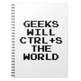 Geeks Will CTRL+S The World Notebook