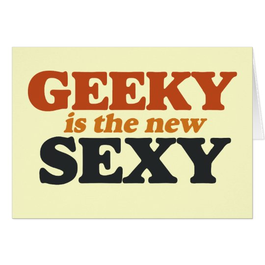 Geeky is the New Sexy Card