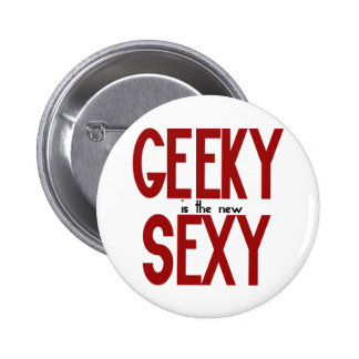 Geeky is the new sexy pinback button