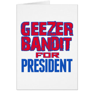 Geezer Bandit For President Greeting Cards