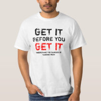 Gei it before you Get it! T-Shirt