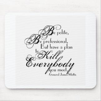 Gen. James Mattis Quote - Be Polite... Mouse Pad