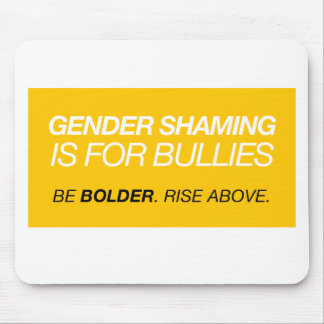 Gender Shaming Is For Bullies Mouse Pad