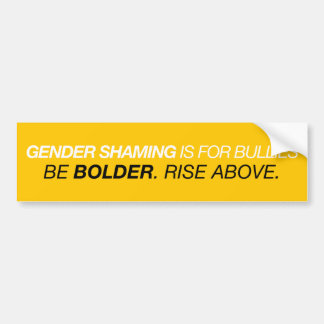Gender shaming is for bullies. Rise above. Bumper Sticker