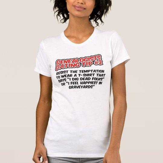 Genealogists Dating Tip #2 T-Shirt