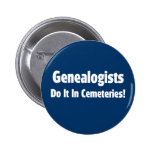 Genealogists Do It In Cemeteries Buttons
