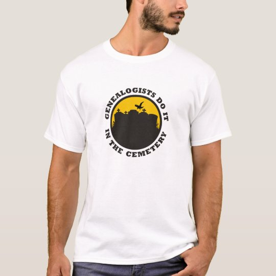 Genealogists Do It In The Cemetery T-Shirt