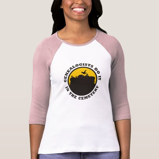 Genealogists Do It In The Cemetery T Shirts