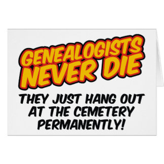 Genealogists Never Die Greeting Card