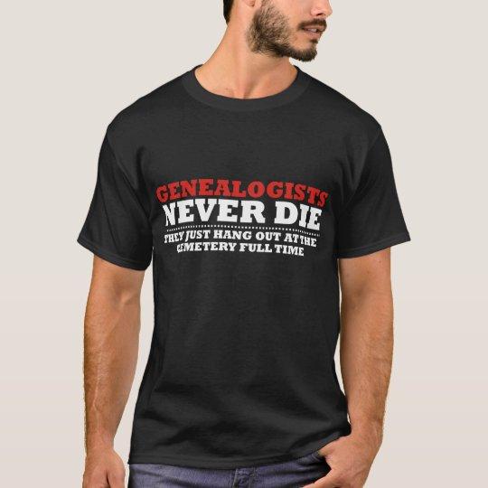 Genealogists Never Die T-Shirt