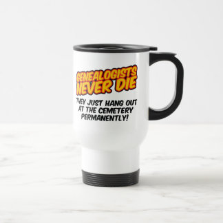 Genealogists Never Die Travel Mug