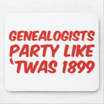 Genealogists Party Like 'Twas 1899 Mouse Pad