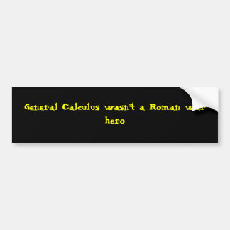 General Calculus wasn't a Roman war hero Bumper Sticker