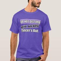 General Cancer Do Not Disturb Kicking Butt T-Shirt