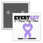 General Cancer Every Day I Miss My Mom Pins