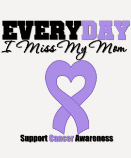 General Cancer Every Day I Miss My Mom T-shirt