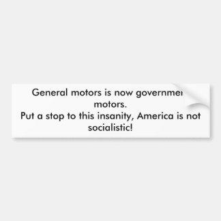 General motors is now government motors.Put a s... Bumper Sticker